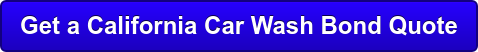 Get a California Car Wash Bond Quote