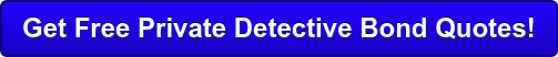 Get Free Private Detective Bond Quotes!